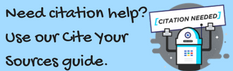 Need citation help?  Use our cite your sources guide